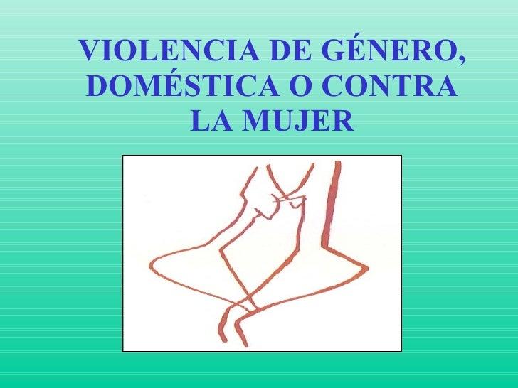 VIOLENCIA DE GÉNERO, DOMÉSTICA O CONTRA LA MUJER