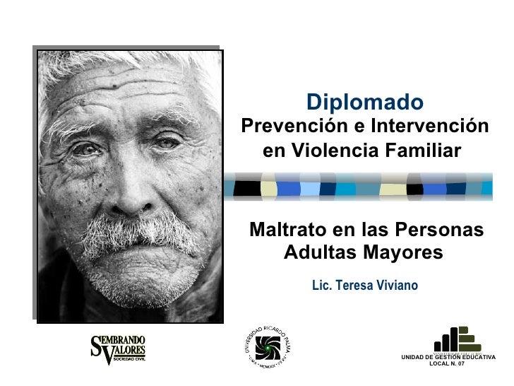 Maltrato en las Personas Adultas Mayores Diplomado Prevención e Intervención en Violencia Familiar   Lic. Teresa Viviano U...