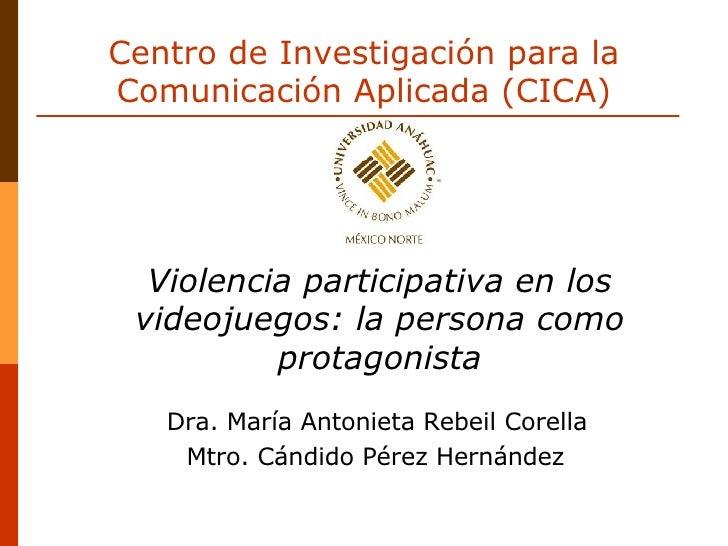 Centro de Investigación para la Comunicación Aplicada (CICA) Dra. María Antonieta Rebeil Corella   Mtro. Cándido Pérez Her...