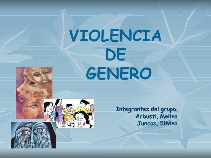 Integrantes del grupo. Arbusti, Melina Juncos, Silvina VIOLENCIA  DE  GENERO