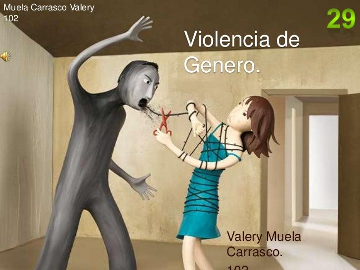 Muela Carrasco Valery102                        Violencia de                        Genero.                            Val...