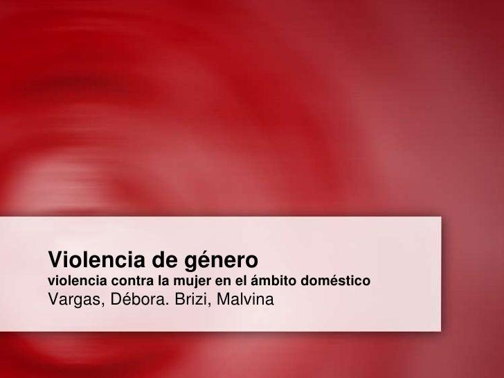 Violencia de géneroviolencia contra la mujer en el ámbito doméstico<br />Vargas, Débora. Brizi, Malvina<br />