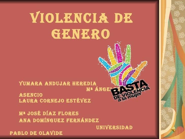 VIOLENCIA DE    GENERO <ul><ul><li>Yumara Andujar Heredia  Mª Ángeles Coloma Asencio  Laura Cornejo Estévez  </li></ul></u...