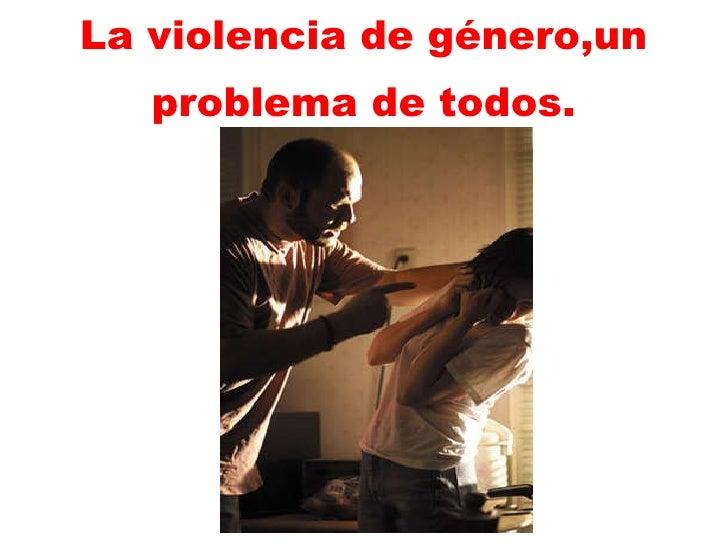La violencia de género,un   problema de todos.