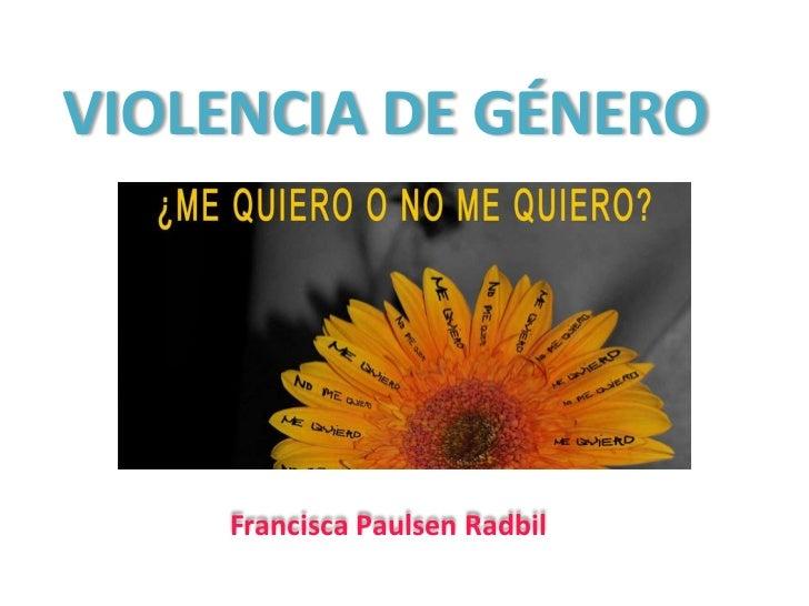 VIOLENCIA DE GÉNERO    Francisca Paulsen Radbil