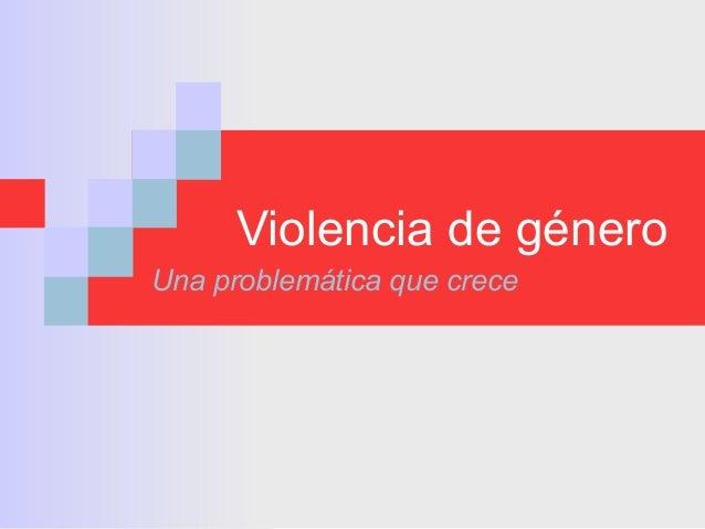 Violencia de géneroUna problemática que crece