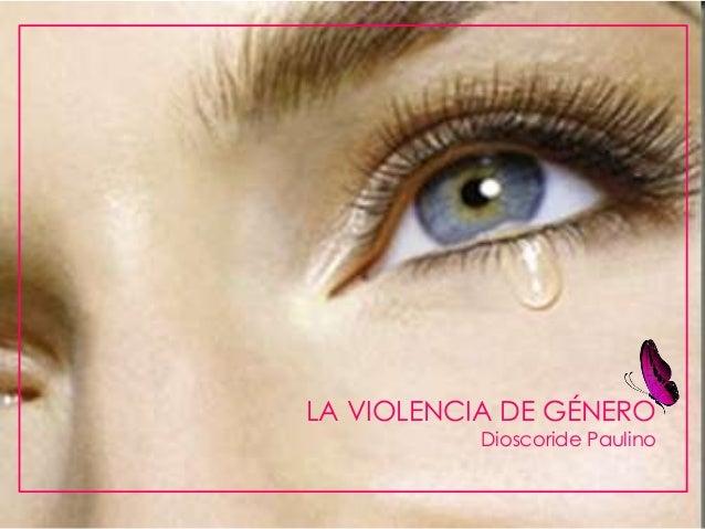 LA VIOLENCIA DE GÉNERODioscoride Paulino