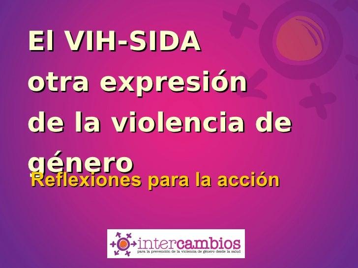 El VIH-SIDA  otra expresión  de la violencia de género  Reflexiones para la acción
