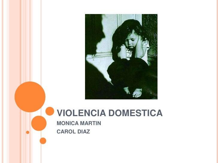 VIOLENCIA DOMESTICA<br />MONICA MARTIN<br />CAROL DIAZ<br />