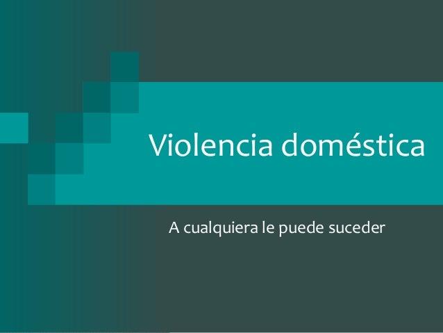 Violencia doméstica A cualquiera le puede suceder