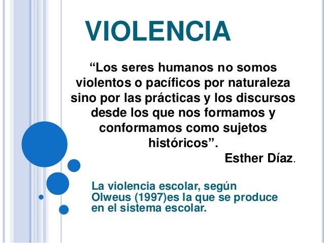 """VIOLENCIA   """"Los seres humanos no somos violentos o pacíficos por naturalezasino por las prácticas y los discursos    desd..."""