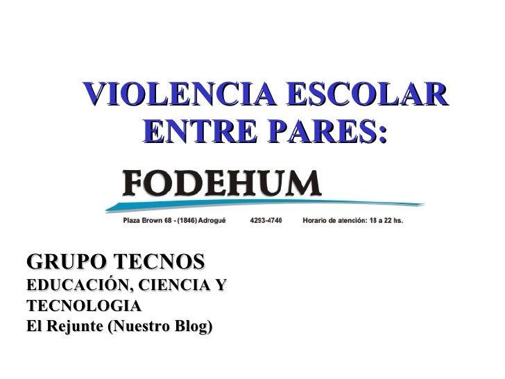 VIOLENCIA ESCOLAR ENTRE PARES: GRUPO TECNOS EDUCACIÓN, CIENCIA Y  TECNOLOGIA El Rejunte (Nuestro Blog)