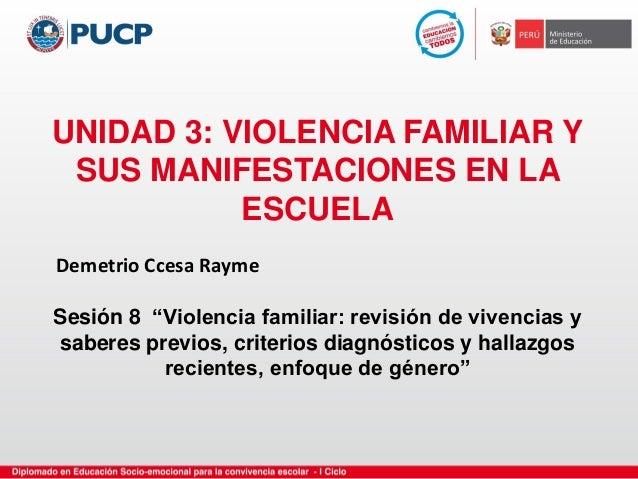 """UNIDAD 3: VIOLENCIA FAMILIAR Y SUS MANIFESTACIONES EN LA ESCUELA Sesión 8 """"Violencia familiar: revisión de vivencias y sab..."""