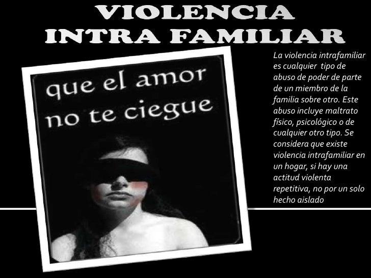 La violencia intrafamiliares cualquier tipo deabuso de poder de partede un miembro de lafamilia sobre otro. Esteabuso incl...