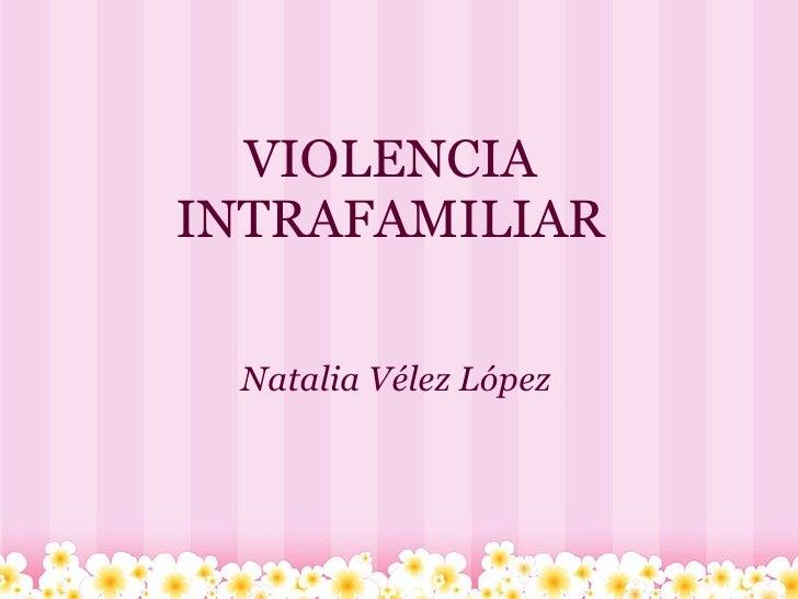 VIOLENCIA INTRAFAMILIAR Natalia Vélez López
