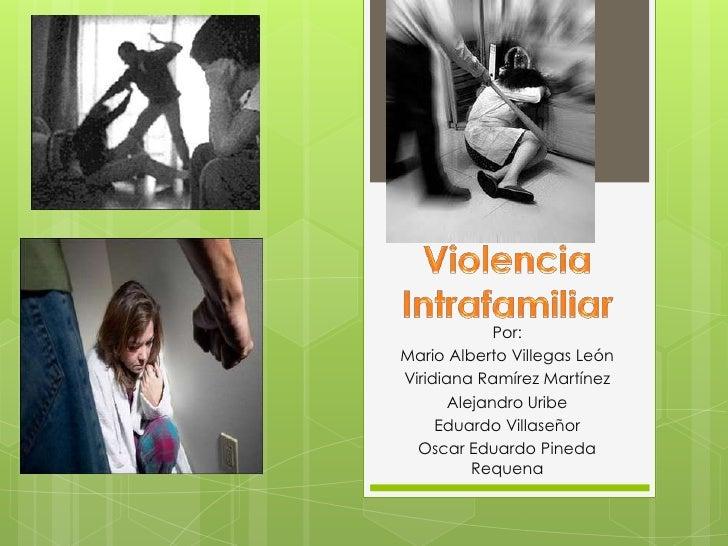 Violencia Intrafamiliar<br />Por:<br />Mario Alberto Villegas León<br />Viridiana Ramírez Martínez<br />Alejandro Uribe<br...