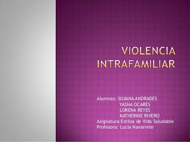 Alumnas: SILVANA ANDRADESYASNA OCARESLORENA REYESKATHERINE RIVEROAsignatura:Estilos de Vida SaludableProfesora: Lucía Nava...