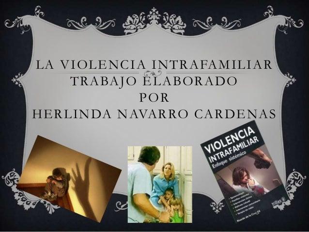 LA VIOLENCIA INTRAFAMILIARTRABAJO ELABORADOPORHERLINDA NAVARRO CARDENAS