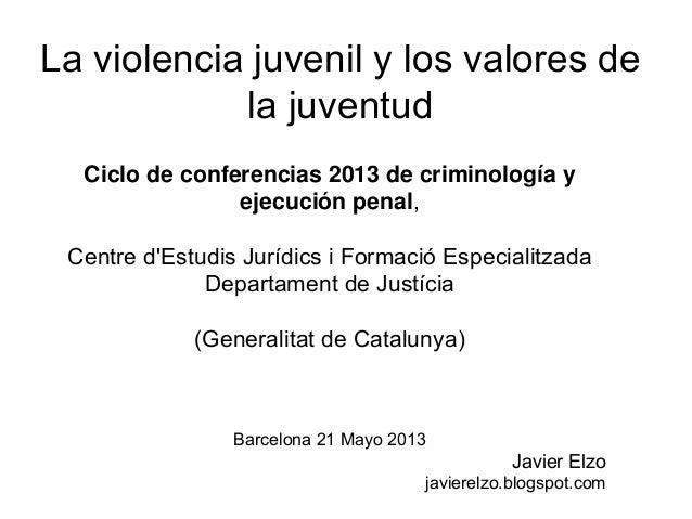 La violencia juvenil y los valores de la juventud. Javier Elzo