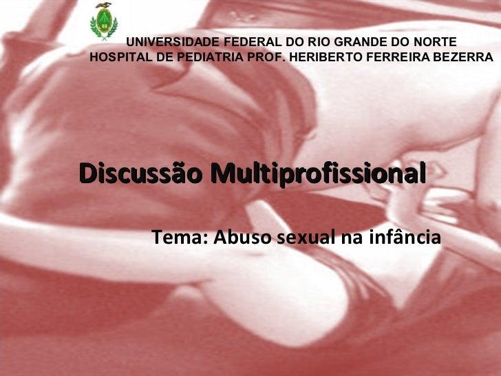UNIVERSIDADE FEDERAL DO RIO GRANDE DO NORTEHOSPITAL DE PEDIATRIA PROF. HERIBERTO FERREIRA BEZERRADiscussão Multiprofission...