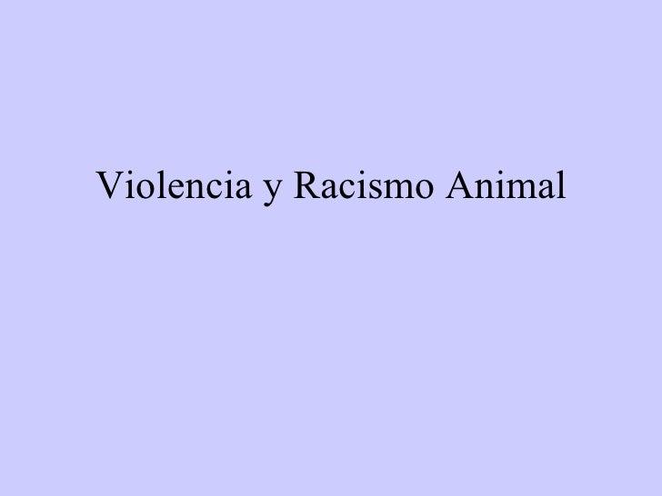 Violencia y Racismo Animal