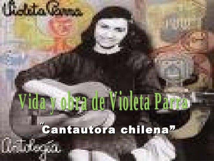 """"""" Cantautora chilena"""" Vida y obra de Violeta Parra"""