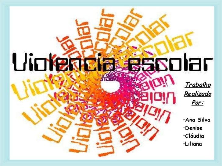 <ul><li>Trabalho </li></ul><ul><li>Realizado </li></ul><ul><li>Por: </li></ul><ul><li>Ana Silva </li></ul><ul><li>Denise <...