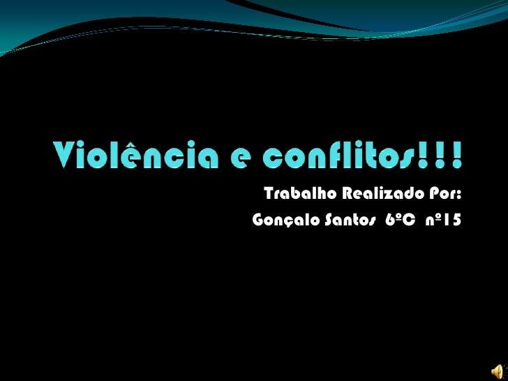 Violência e conflitos!!!<br />Trabalho Realizado Por:<br />Gonçalo Santos  6ºC  nº15<br />