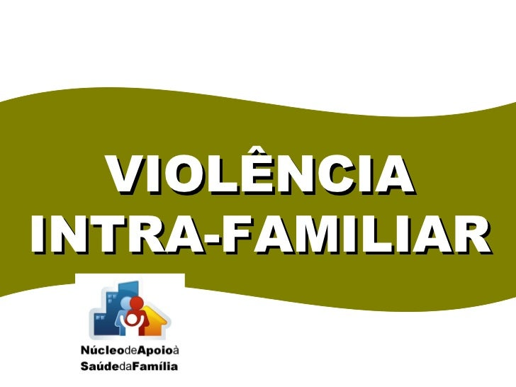 VIOLÊNCIA INTRA-FAMILIAR