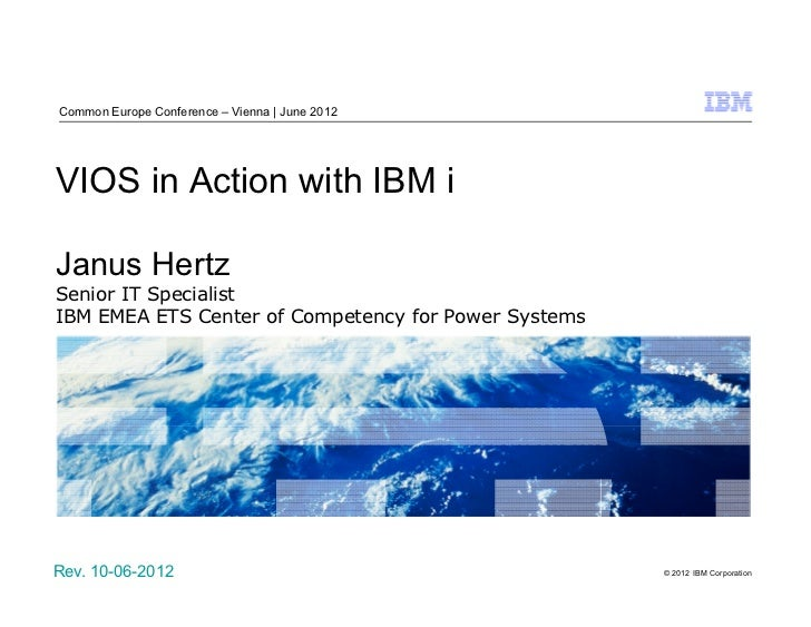 Common Europe Conference – Vienna   June 2012VIOS in Action with IBM iJanus HertzSenior IT SpecialistIBM EMEA ETS Center o...