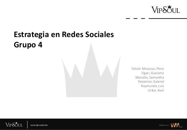 Estrategia en Redes Sociales Grupo 4 Falcón Moscoso, Piero Figari, Giacomo Mansilla, Samantha Palomino, Gabriel Raymundo, ...