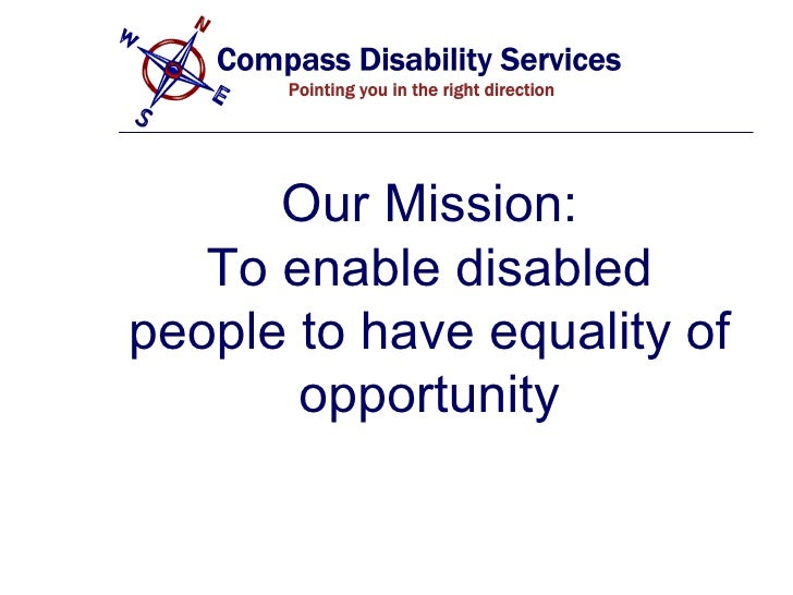 Our Mission: To enable disabled people to have equality of opportunity