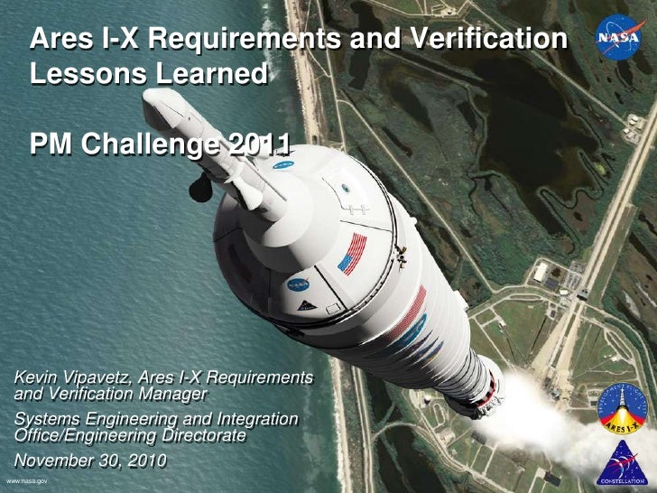 Ares I-X Requirements and Verification Lessons LearnedPM Challenge 2011<br />Kevin Vipavetz, Ares I-X Requirements and Ver...