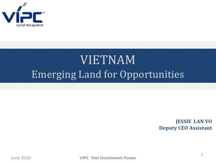 Thank you<br />June 2010<br />VIPC  Viet Investment Power<br />1<br />VIETNAM<br />Emerging Land for Opportunities<br />JE...