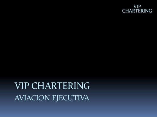 VIP CHARTERINGAVIACION EJECUTIVA