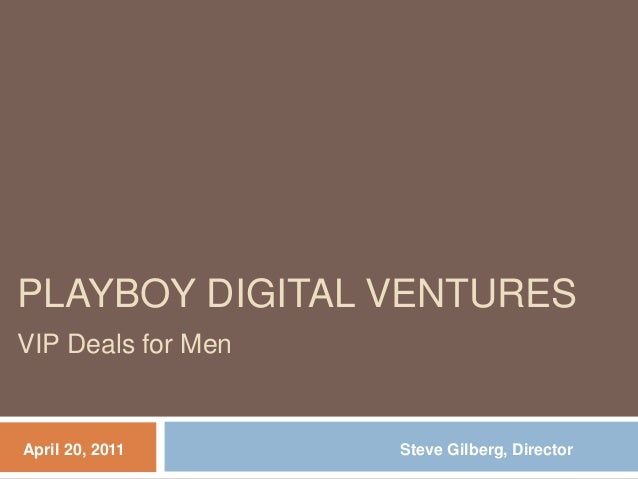 Steve Gilberg, Director VIP Deals for Men PLAYBOY DIGITAL VENTURES April 20, 2011