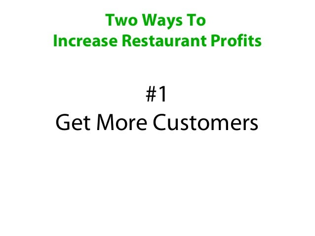 Two Ways ToIncrease Restaurant Profits        #1Get More Customers