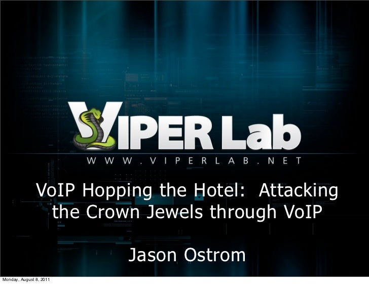 VoIP Hopping the Hotel: Attacking                 the Crown Jewels through VoIP                         Jason OstromMonday...