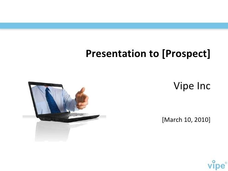 [March 10, 2010] Vipe Inc Presentation to [Prospect]