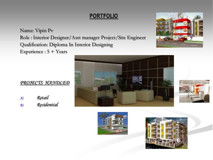 PORTFOLIO<br />Name: VipinPv<br />Role : Interior Designer/Asst manager Project/Site Engineer<br />Qualification: Diploma ...