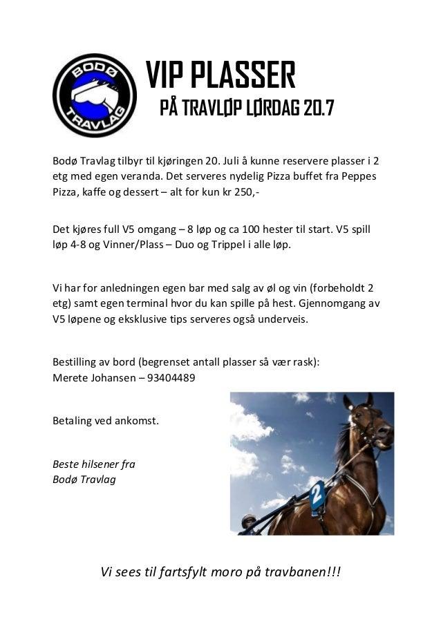 Vi sees til fartsfylt moro på travbanen!!! VIP PLASSER PÅ TRAVLØP LØRDAG 20.7 Bodø Travlag tilbyr til kjøringen 20. Juli å...