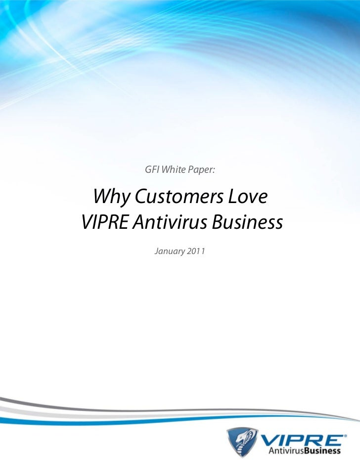 GFI White Paper: Why Customers LoveVIPRE Antivirus Business         January 2011