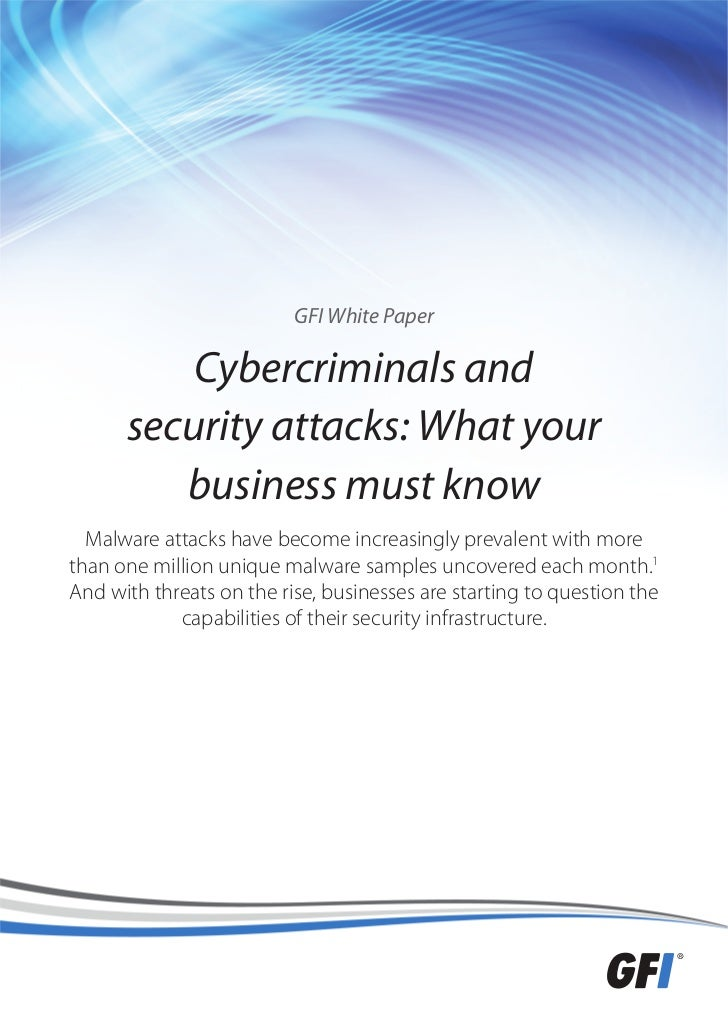 GFI White Paper          Cybercriminals and      security attacks: What your         business must know  Malware attacks h...