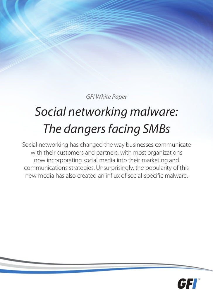 GFI White Paper    Social networking malware:     The dangers facing SMBsSocial networking has changed the way businesses ...