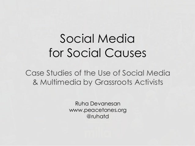 Social Mediafor Social CausesCase Studies of the Use of Social Media& Multimedia by Grassroots ActivistsRuha Devanesanwww....