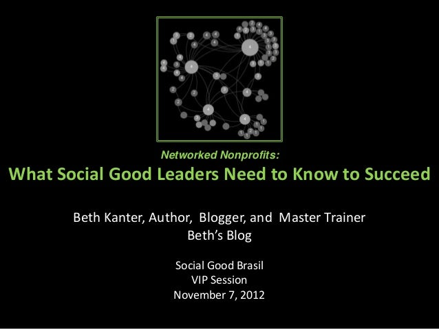 Networked Nonprofits:What Social Good Leaders Need to Know to Succeed           in Age of Connectedness       Beth Kanter,...