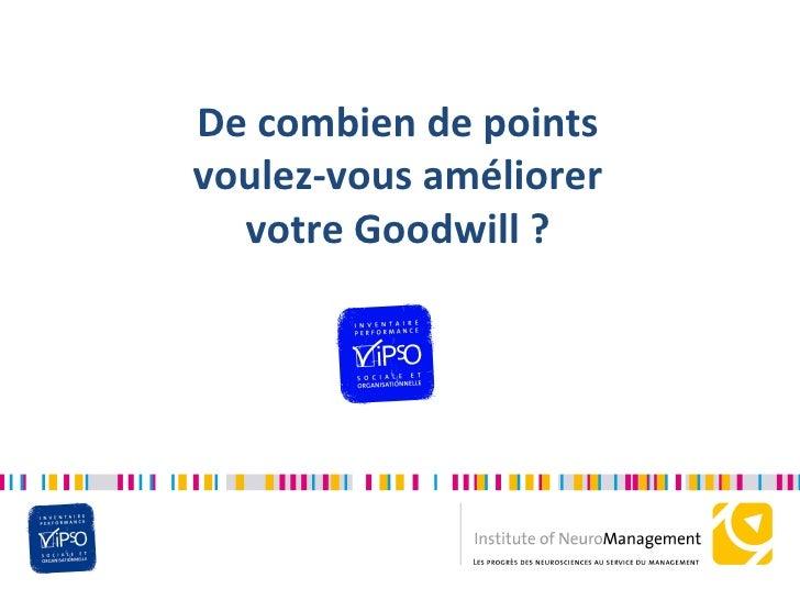De combien de points voulez-vous améliorer   votre Goodwill ?