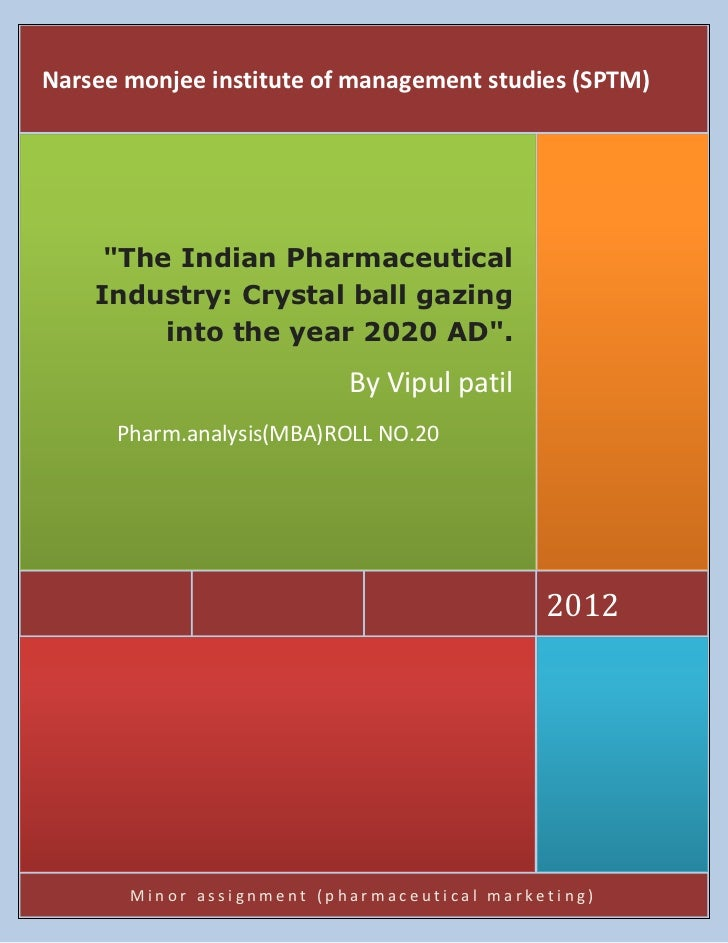 """Narsee monjee institute of management studies (SPTM)     """"The Indian Pharmaceutical    Industry: Crystal ball gazing      ..."""