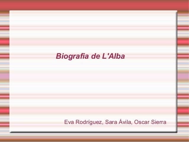 Biografia de L'Alba  Eva Rodríguez, Sara Ávila, Oscar Sierra
