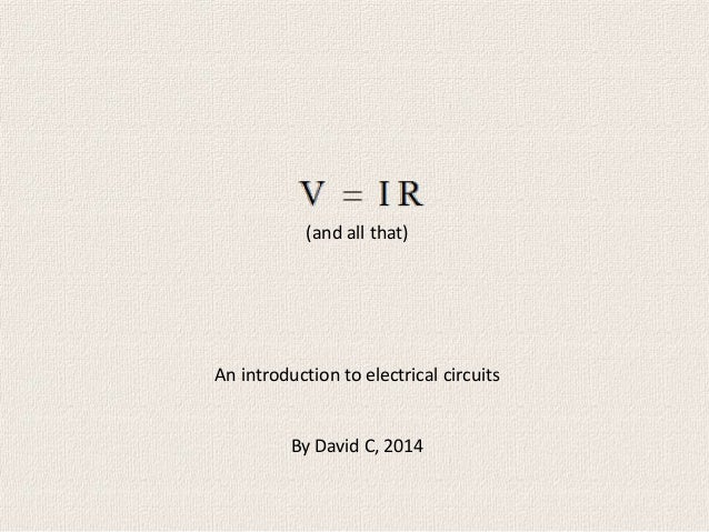 (and all that) An introduction to electrical circuits By David C, 2014